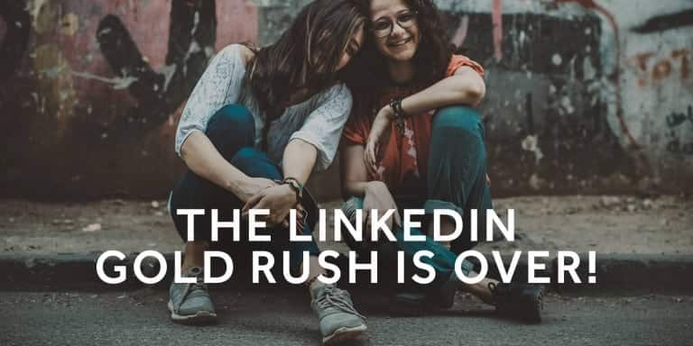 The-LinkedIn-gold-rush-is-over