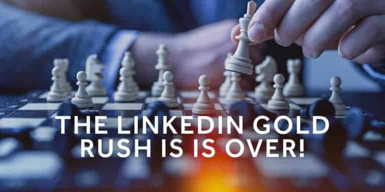 Tim-Queen---The-LinkedIn-Gold-Rush-is-Over